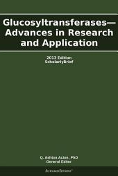 Glucosyltransferases—Advances in Research and Application: 2013 Edition: ScholarlyBrief