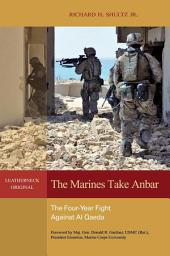 The Marines Take Anbar: The Four Year Fight Against al Qaeda