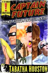 Captain Future Science Fiction Erotica Series: Golden Age Pulp Sleaze Fiction