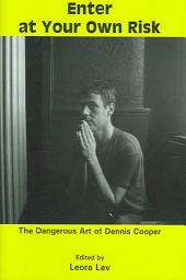 Enter at Your Own Risk: The Dangerous Art of Dennis Cooper