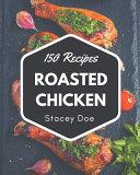 150 Roasted Chicken Recipes