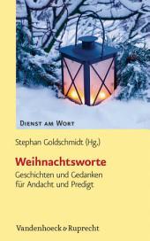 Weihnachtsworte: Geschichten und Gedanken für Andacht und Predigt