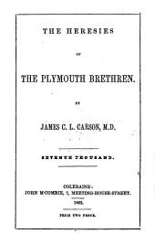 The Heresies of the Plymouth Brethren ... Seventh Thousand