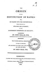 The Origin of the Distinction of Ranks: Or, An Inquiry Into the Circumstances which Give Rise to Influence and Authority, in the Different Members of Society. By John Millar, Esq. ... The Fourth Edition, Corrected. To Wich is Prefixed, an Account of the Life and Writings of the Author, by John Craig, Esq