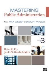 Mastering Public Administration: From Max Weber to Dwight Waldo, Edition 3