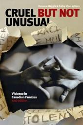Cruel but Not Unusual: Violence in Canadian Families, 2nd Edition