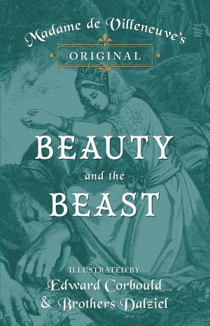 Madame de Villeneuve s Original Beauty and the Beast   Illustrated by Edward Corbould and Brothers Dalziel