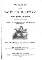 Outlines of the World's History, Ancient, Mediæval, and Modern: With Special Relation to the History of Civilization and the Progress of Mankind ...