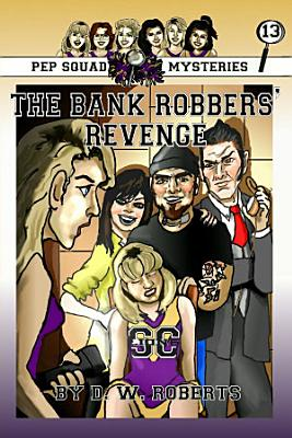Pep Squad Mysteries Book 13  The Bank Robbers  Revenge PDF