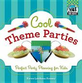Cool Theme Parties: Perfect Party Planning for Kids