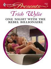 One Night with the Rebel Billionaire: A Billionaire Romance