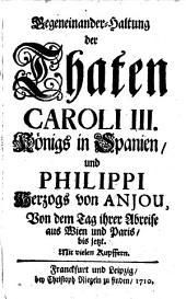 Gegeneinander-Haltung der Thaten Caroli III. Königs in Spanien, und Philippi Herzogs von Anjou: von dem Tag ihrer Abreise aus Wien und Paris, bis jetzt, Teil 1
