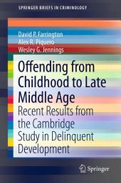 Offending from Childhood to Late Middle Age: Recent Results from the Cambridge Study in Delinquent Development