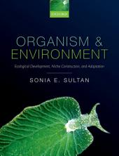 Organism and Environment: Ecological Development, Niche Construction, and Adaptation