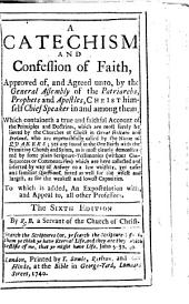 A Catechism and Confession of Faith, approved of and agreed unto by the general assembly of the Patriarchs, Prophets and Apostles ... The sixth edition. By R. B. [i.e. Robert Barclay the elder.]