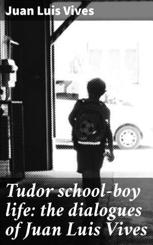 Tudor school boy life  the dialogues of Juan Luis Vives