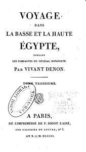 Voyage dans le Basse et la Haute Égypte, pendant les Campagnes du Gënéral Bonaparte: Volume3