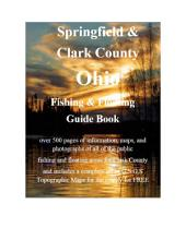 Springfield & Clark County Ohio Fishing & Floating Guide Book: Complete fishing and floating information for Clark County Ohio