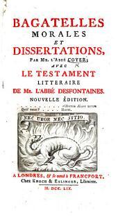 Bagatelles morales et dissertations ... avec Le testament litteraire de Mr. L'abbé Desfontaines. Nouvelle édition
