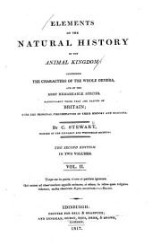Elements of the Natural History of the Animal Kingdom: Comprising the Characters of the Whole Genera, and of the Most Remarkable Species, Particularly Those that are Natives of Britain; with the Principal Circumstances of Their History and Manners, Volume 2