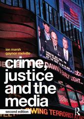 Crime, Justice and the Media: Edition 2