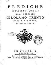 Prediche quaresimali del sig. co: abate Girolamo Trento ..