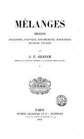 Mélanges, 1: religion, philosophie, politique, jusrisprudence, biographies, discours, voyages, Volume1
