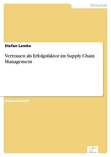 Vertrauen als Erfolgsfaktor im Supply Chain Management PDF