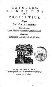 Catullus, Tibullus et Propertius et quae sub Galli nomine circumferuntur