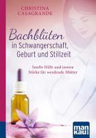 Bachbl  ten in Schwangerschaft  Geburt und Stillzeit  Kompakt Ratgeber PDF