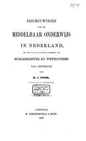 Beschouwingen over het Middelbaar Onderwijs in Nederland, met het oog op de nieuwe voordragt van Burgemeester en Wethouders van Amsterdam