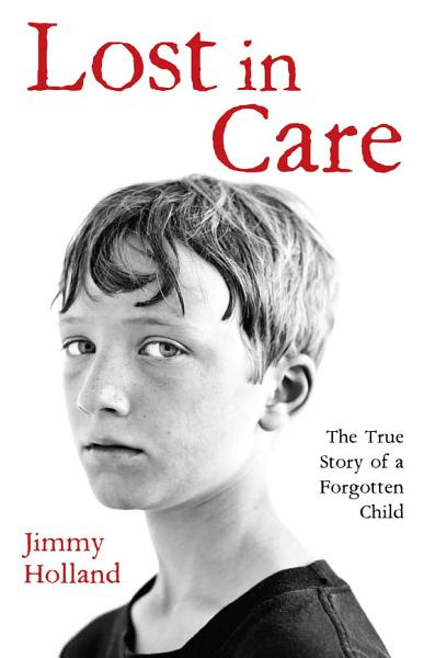 Lost in Care - The True Story of a Forgotten Child Pdf Book