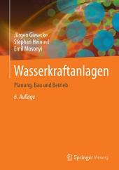 Wasserkraftanlagen: Planung, Bau und Betrieb, Ausgabe 6