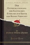 Der Entwicklungsgang Der Kantischen Ethik Bis Zur Kritik Der Reinen Vernunft  Classic Reprint  PDF