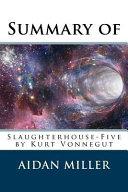 Summary of Slaughterhouse Five by Kurt Vonnegut