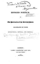 Effigies Poeticae, Or, The Portraits of the British Poets: Illustrated by Notes Biographical, Critical, and Poetical