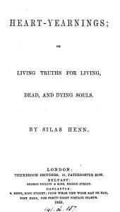 Heart-yearnings; or Living truths for living, dead, and dying souls
