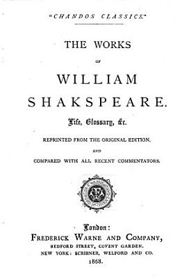 The Works of William Shakspeare  Life  Glossary   c  Reprinted from the Original Edition  and Compared with All Recent Commentators PDF