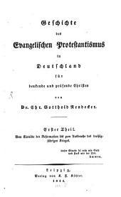 Geschichte des Evangelischen Protestantismus in Deutschland: für denkende und prüfende Christen. Vom Eintritte der Reformation bis zum Ausbruche des dreißigjährigen Krieges, Band 1