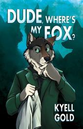 Dude, Where's My Fox?