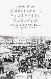 Institutions and Small Settler Economies: A Comparative Study of New Zealand and Uruguay, 1870 – 2008