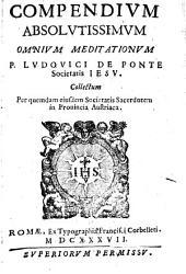 Compendium ... omnium meditationum de praecipuis fidei nostrae mysteriis