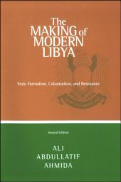 Making of Modern Libya, The: State Formation, Colonization, and Resistance, Second Edition