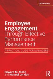 Employee Engagement Through Effective Performance Management: A Practical Guide for Managers, Edition 2