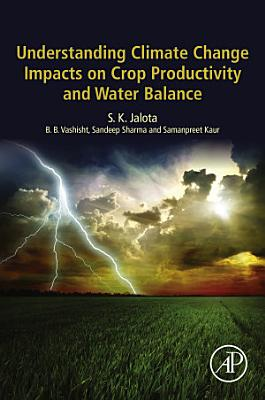 Understanding Climate Change Impacts on Crop Productivity and Water Balance