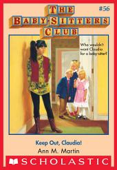 The Baby-Sitters Club #56: Keep Out, Claudia!