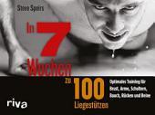 In 7 Wochen zu 100 Liegestützen: Optimales Training für Brust, Arme, Schultern, Bauch, Rücken und Beine