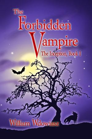The Forbidden Vampire  The Inception  Book I PDF