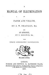 A manual of illumination on paper and vellum. Appendix by T. Goodwin