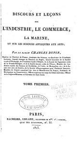 Discours et leçons sur l'industrie, le commerce, la marine, et sur les sciences appliquées aux arts ...